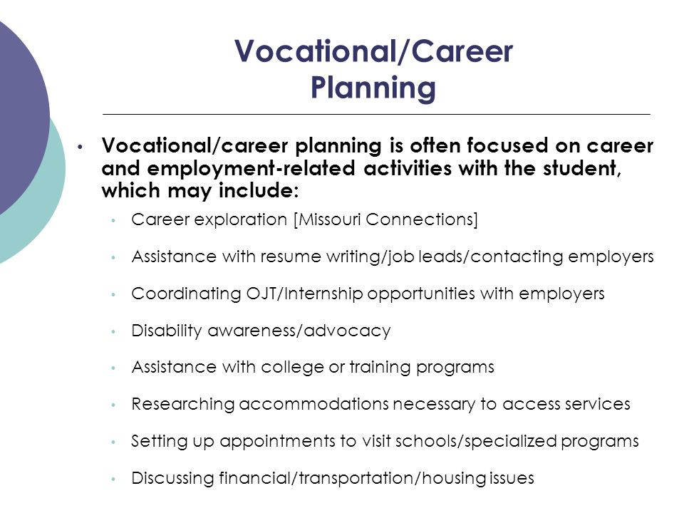 Vocational/Career Planning Vocational/career planning is often focused on career and employment-related activities with the student, which may include