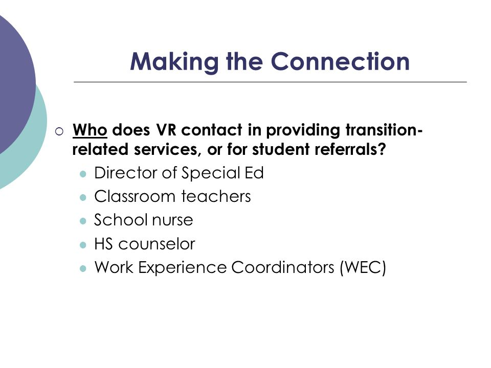 Making the Connection  How is contact with school personnel typically initiated, and/or student referrals obtained.