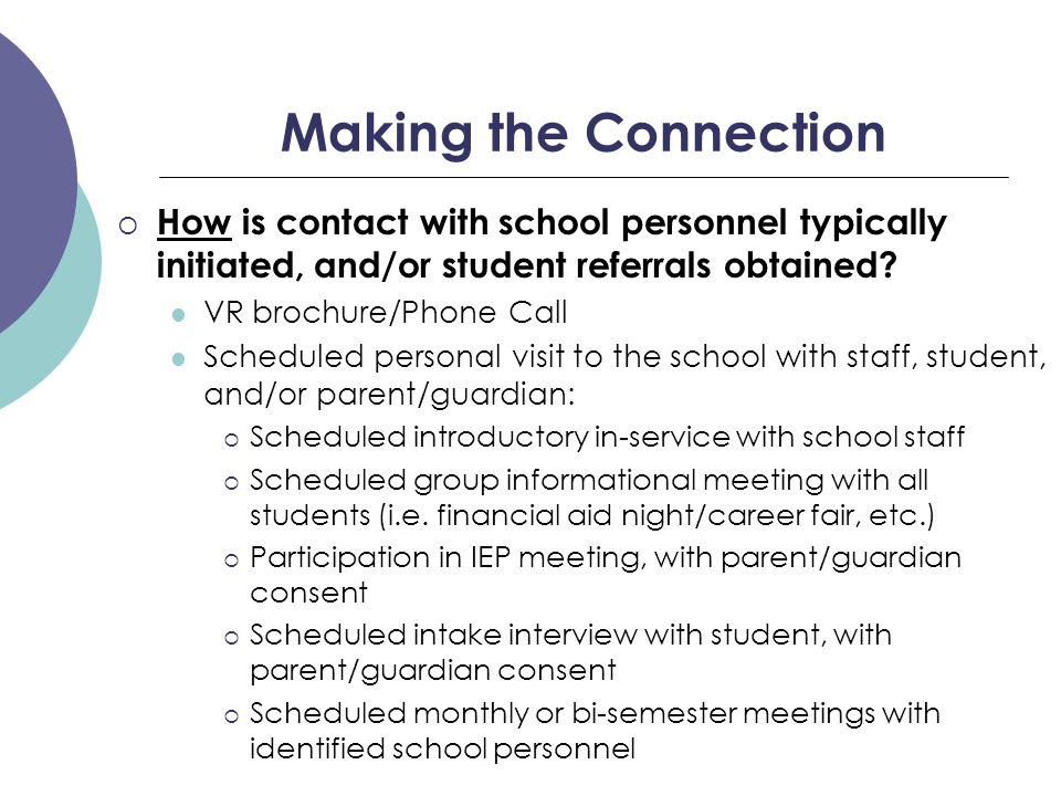 Making the Connection  How is contact with school personnel typically initiated, and/or student referrals obtained.