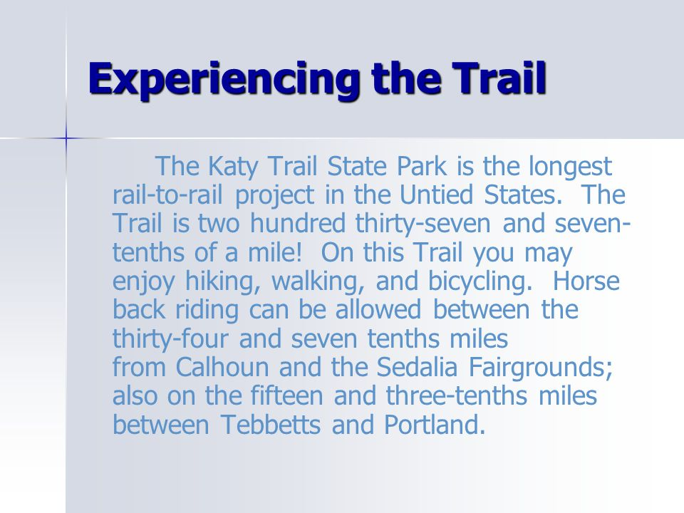Experiencing the Trail The Katy Trail State Park is the longest rail-to-rail project in the Untied States.