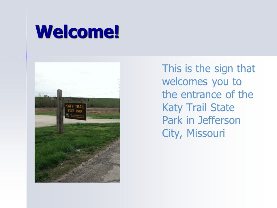 Welcome! This is the sign that welcomes you to the entrance of the Katy Trail State Park in Jefferson City, Missouri
