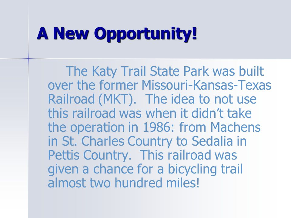 A New Opportunity! The Katy Trail State Park was built over the former Missouri-Kansas-Texas Railroad (MKT). The idea to not use this railroad was whe