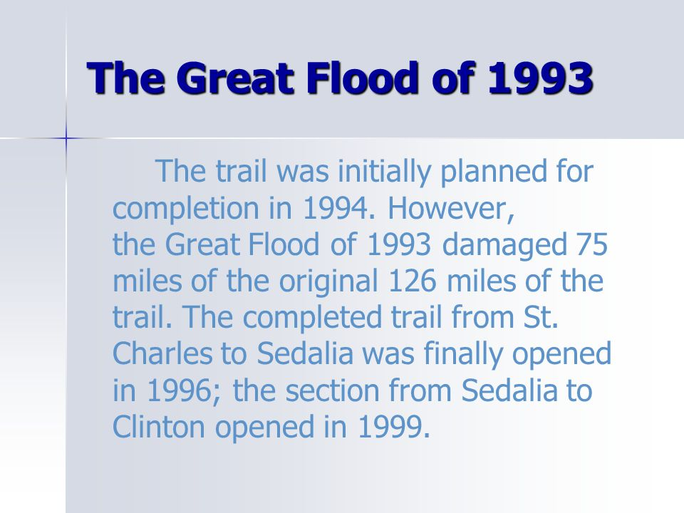 The Great Flood of 1993 The trail was initially planned for completion in 1994.