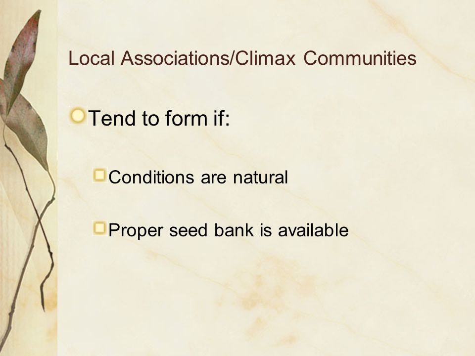 Local Associations/Climax Communities Tend to form if: Conditions are natural Proper seed bank is available