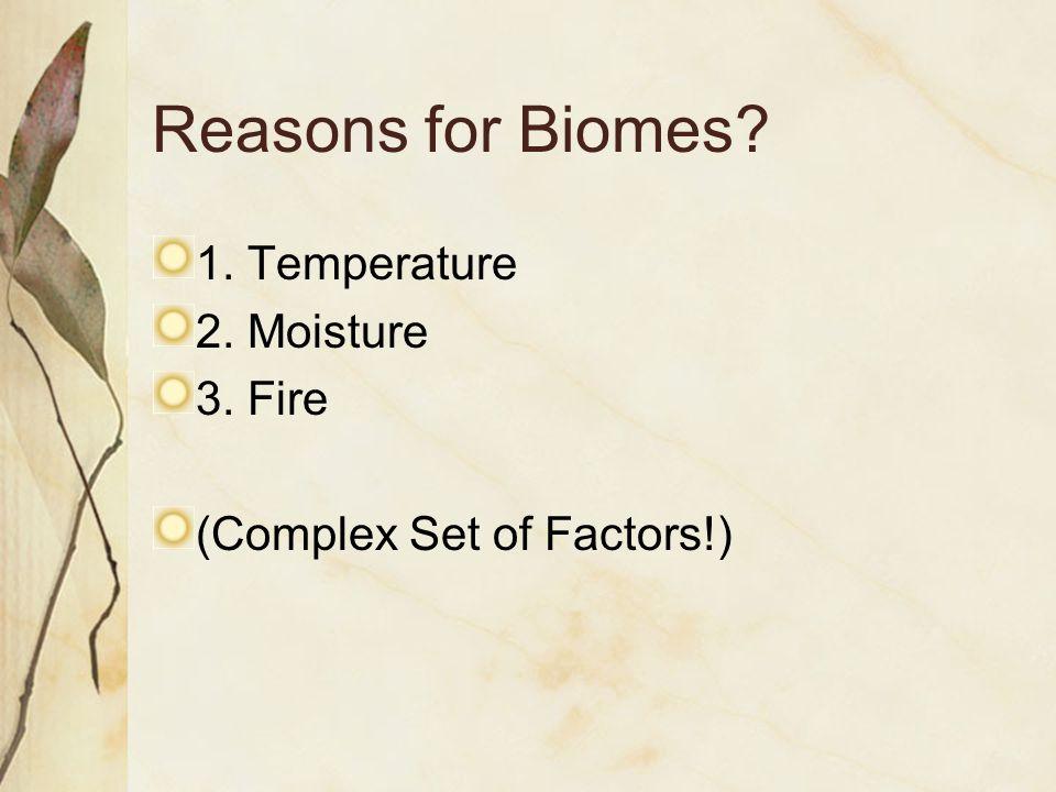 Reasons for Biomes? 1. Temperature 2. Moisture 3. Fire (Complex Set of Factors!)