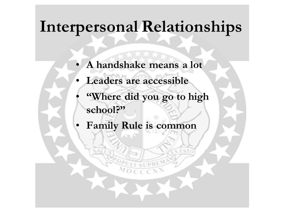 Interpersonal Relationships A handshake means a lot Leaders are accessible Where did you go to high school Family Rule is common