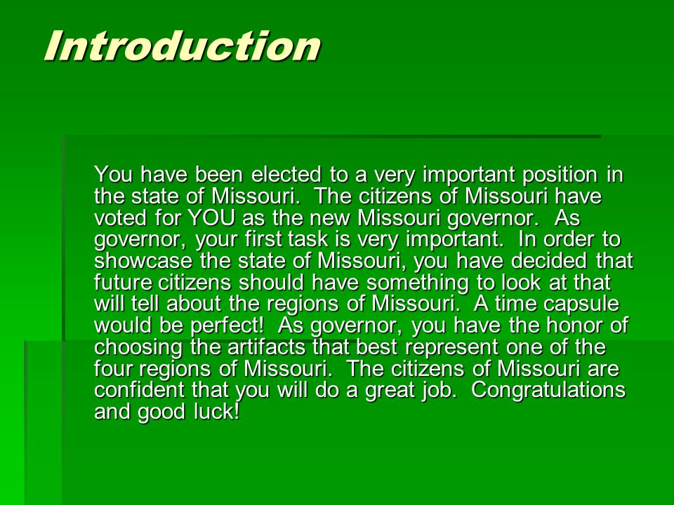 Introduction You have been elected to a very important position in the state of Missouri.