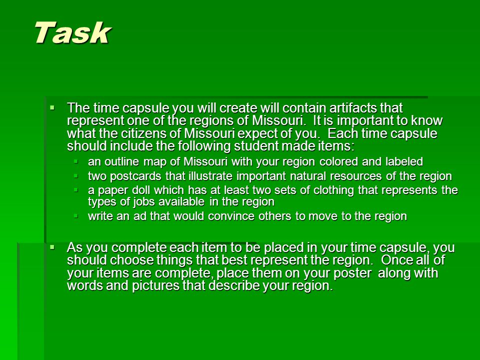 Task  The time capsule you will create will contain artifacts that represent one of the regions of Missouri.