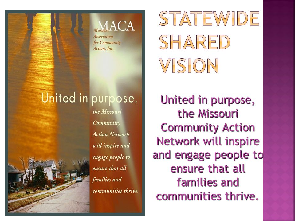 United in purpose, the Missouri Community Action Network will inspire and engage people to ensure that all families and communities thrive.