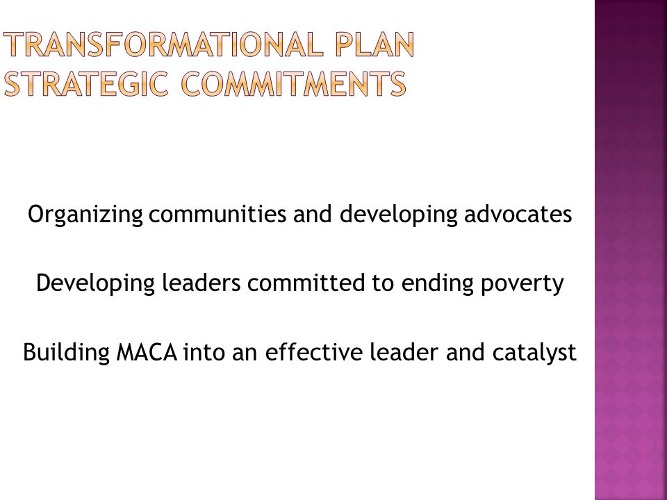 Organizing communities and developing advocates Developing leaders committed to ending poverty Building MACA into an effective leader and catalyst