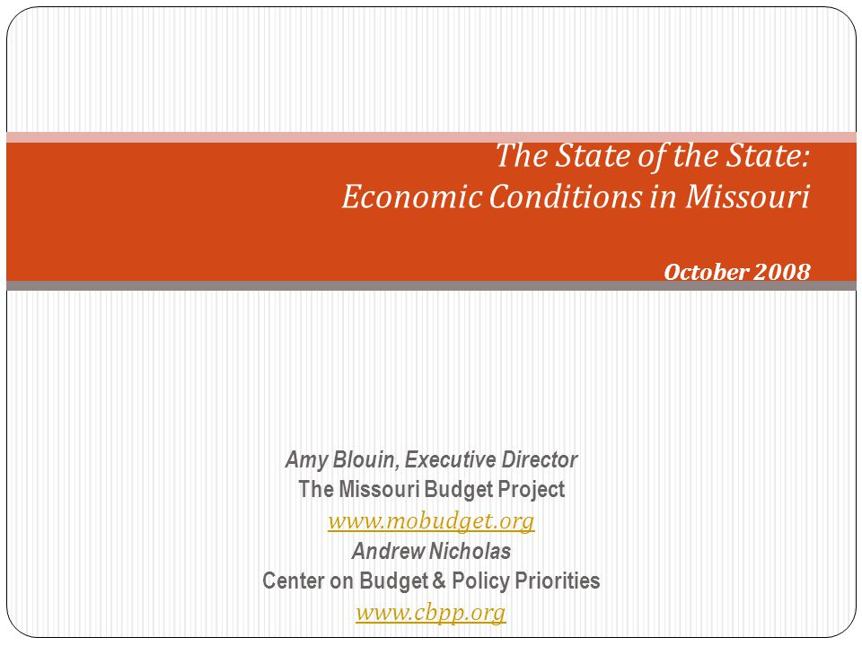 Amy Blouin, Executive Director The Missouri Budget Project   Andrew Nicholas Center on Budget & Policy Priorities   The State of the State: Economic Conditions in Missouri October 2008