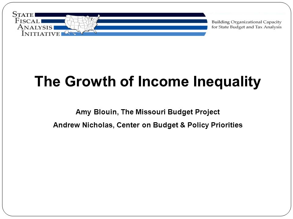The Growth of Income Inequality Amy Blouin, The Missouri Budget Project Andrew Nicholas, Center on Budget & Policy Priorities