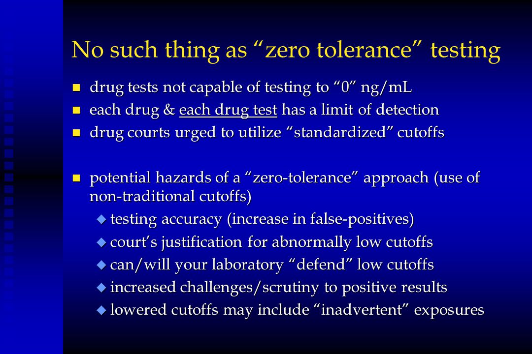 """No such thing as """"zero tolerance"""" testing n drug tests not capable of testing to """"0"""" ng/mL n each drug & each drug test has a limit of detection n dru"""