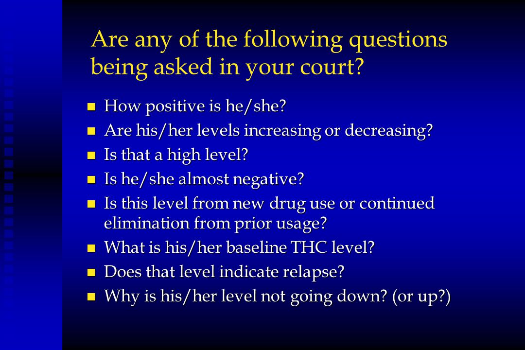 Are any of the following questions being asked in your court? n How positive is he/she? n Are his/her levels increasing or decreasing? n Is that a hig