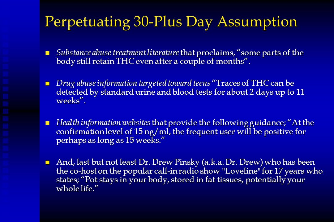 """Perpetuating 30-Plus Day Assumption n Substance abuse treatment literature that proclaims, """"some parts of the body still retain THC even after a coupl"""