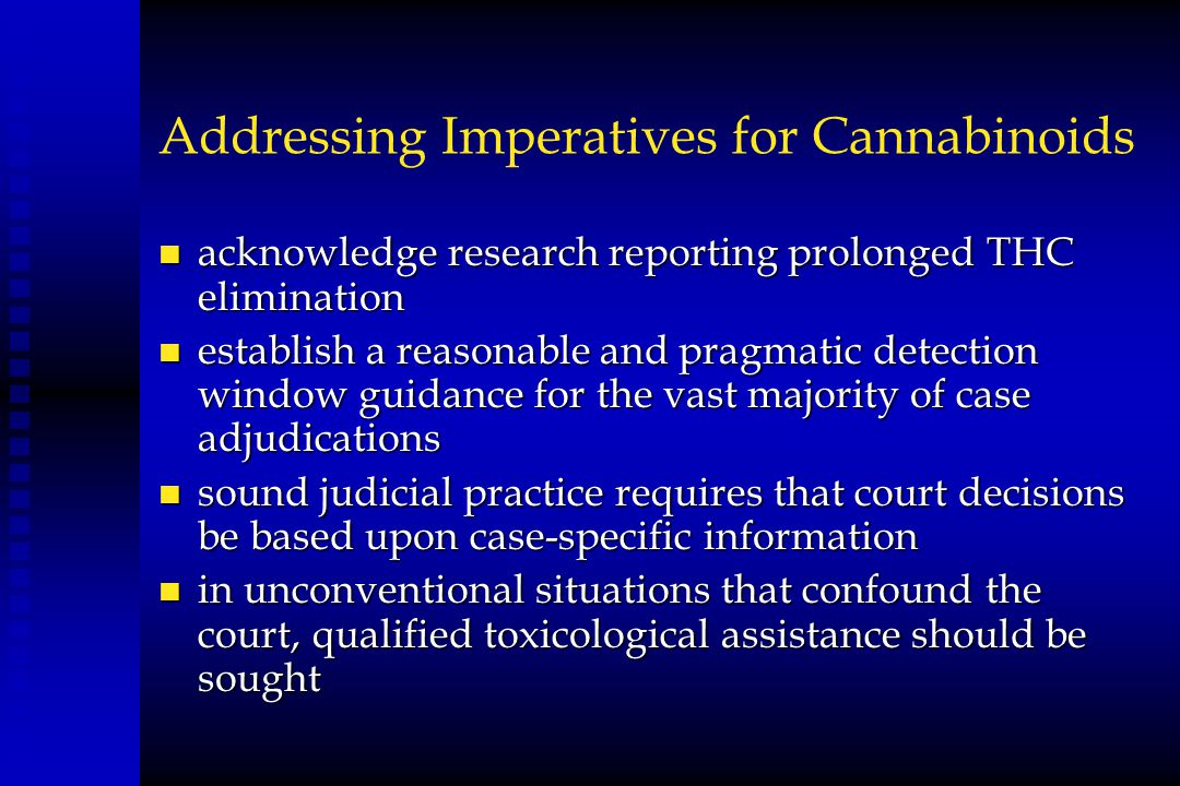 Addressing Imperatives for Cannabinoids n acknowledge research reporting prolonged THC elimination n establish a reasonable and pragmatic detection wi