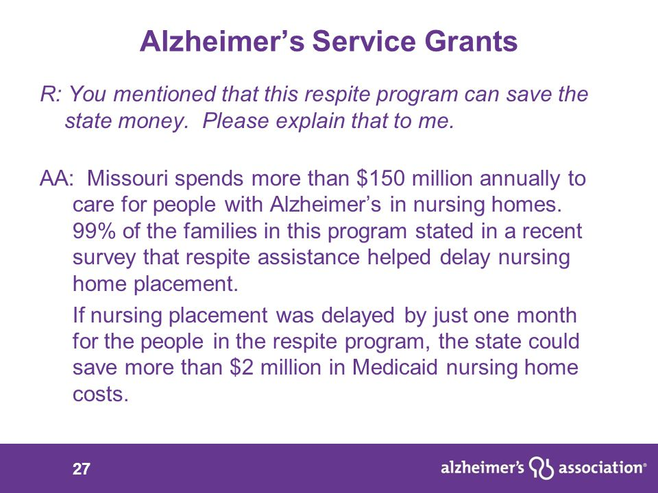 27 Alzheimer's Service Grants R: You mentioned that this respite program can save the state money.