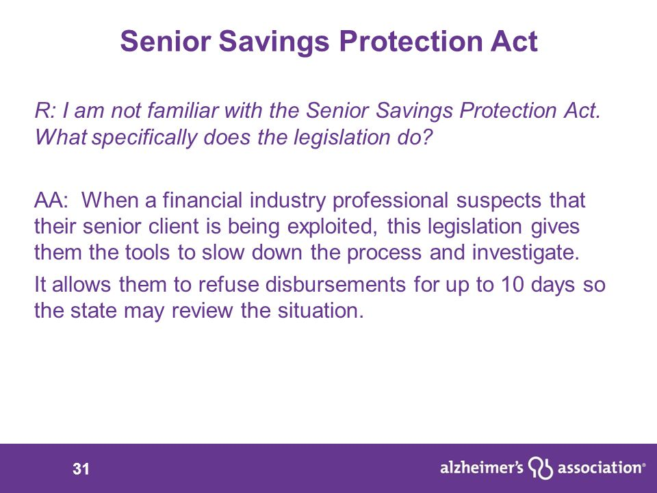 31 Senior Savings Protection Act R: I am not familiar with the Senior Savings Protection Act.