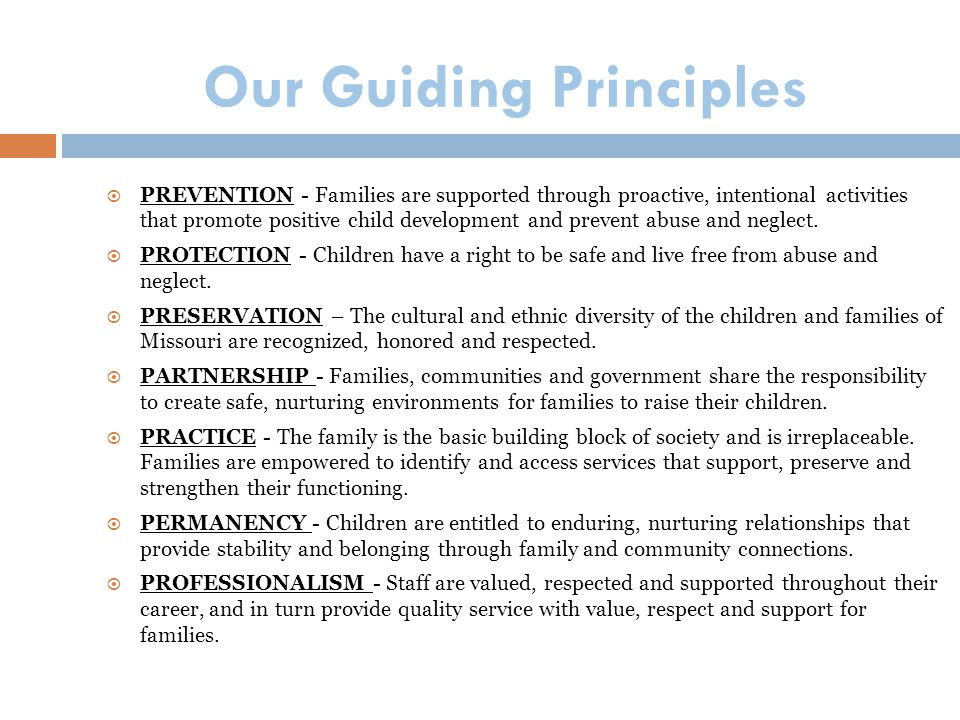 Our Guiding Principles  PREVENTION - Families are supported through proactive, intentional activities that promote positive child development and pre
