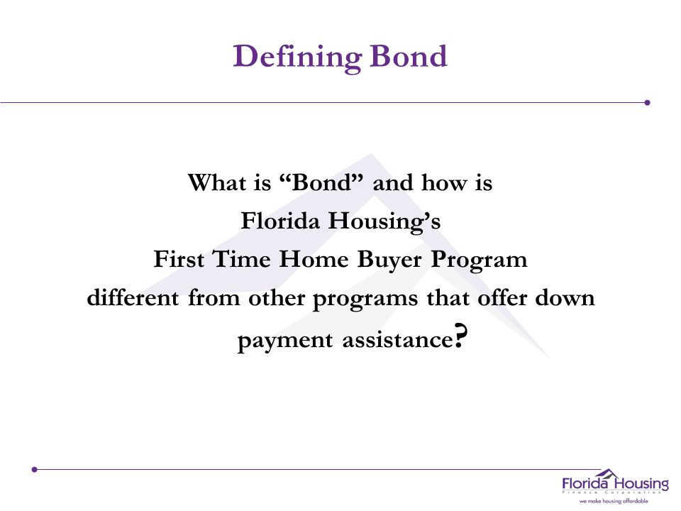 Defining Bond Bond refers to first mortgage programs that generally serve first time homebuyers and which are funded from the proceeds acquired through the sale of mortgage revenue bonds (MRBs).