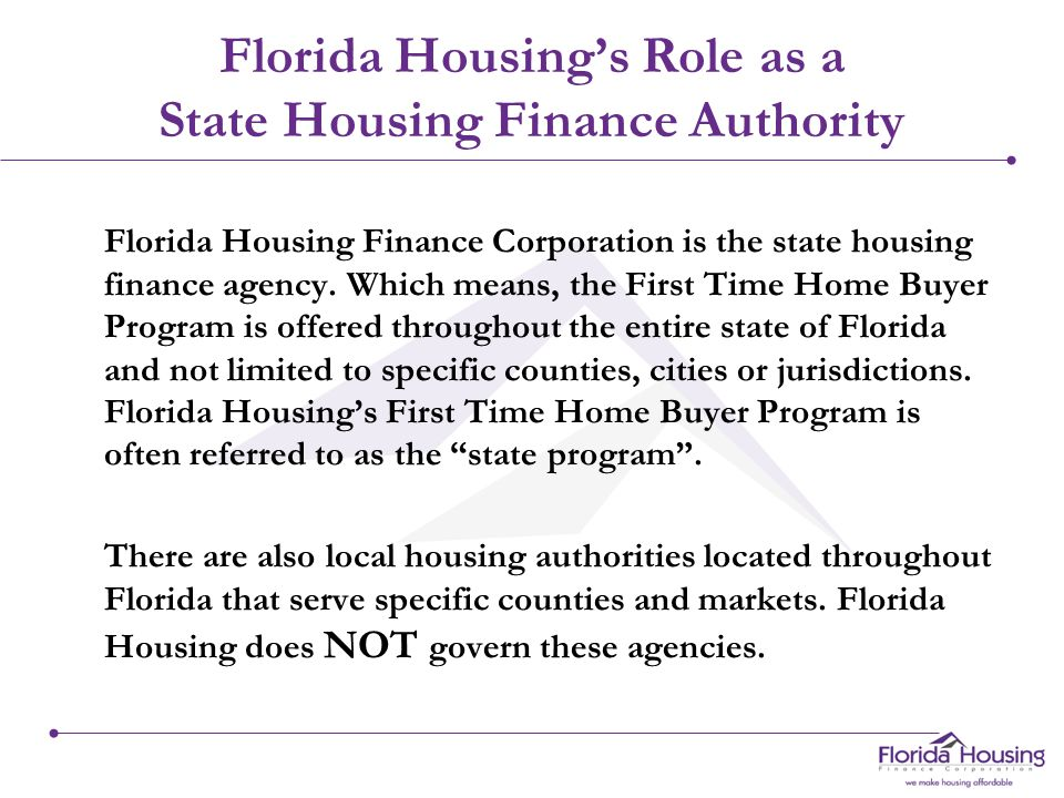 Florida Housing's Role as a State Housing Finance Authority Florida Housing Finance Corporation is the state housing finance agency.