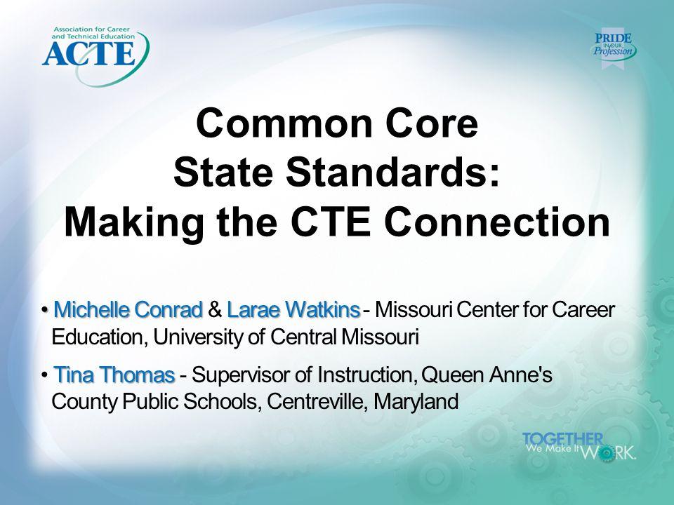 Common Core State Standards: Making the CTE Connection Michelle Conrad Larae Watkins Michelle Conrad & Larae Watkins - Missouri Center for Career Educ
