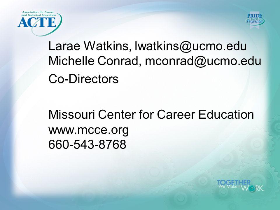 Larae Watkins, lwatkins@ucmo.edu Michelle Conrad, mconrad@ucmo.edu Co-Directors Missouri Center for Career Education www.mcce.org 660-543-8768