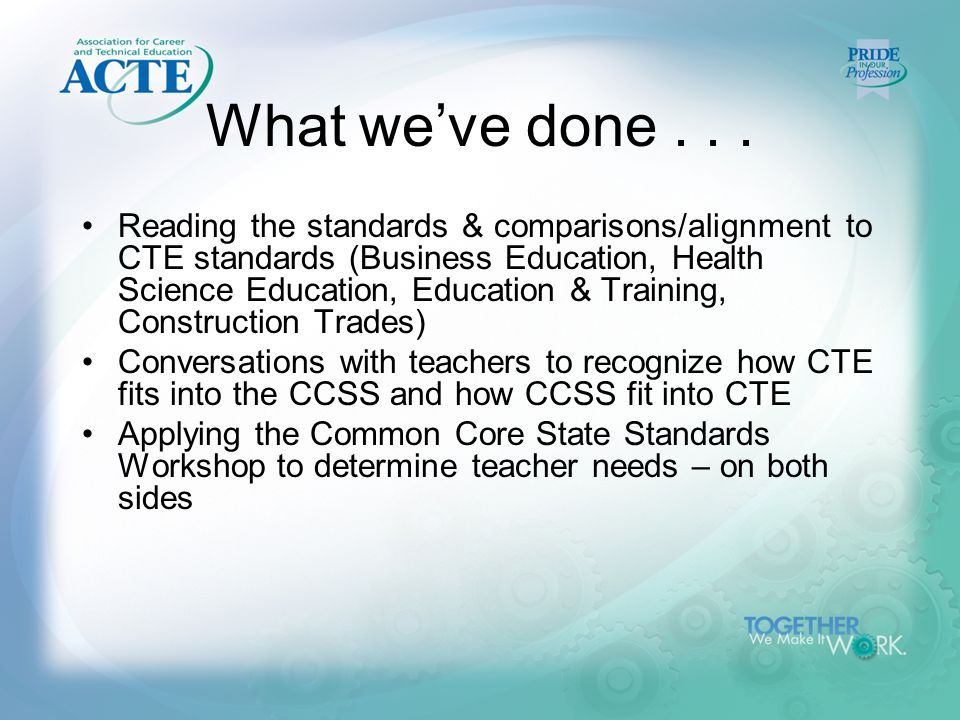 What we've done... Reading the standards & comparisons/alignment to CTE standards (Business Education, Health Science Education, Education & Training,