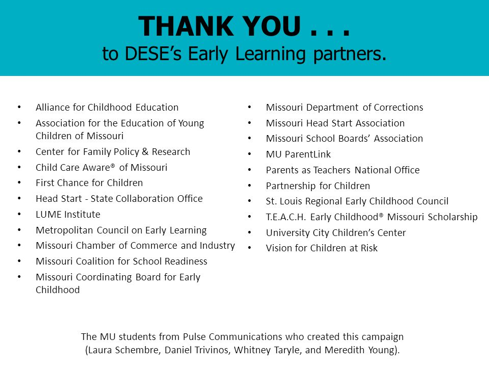 THANK YOU... to DESE's Early Learning partners. Alliance for Childhood Education Association for the Education of Young Children of Missouri Center fo