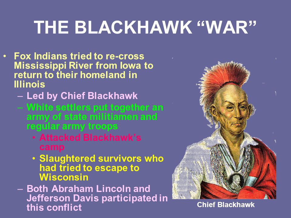 """THE BLACKHAWK """"WAR"""" Fox Indians tried to re-cross Mississippi River from Iowa to return to their homeland in Illinois –Led by Chief Blackhawk –White s"""