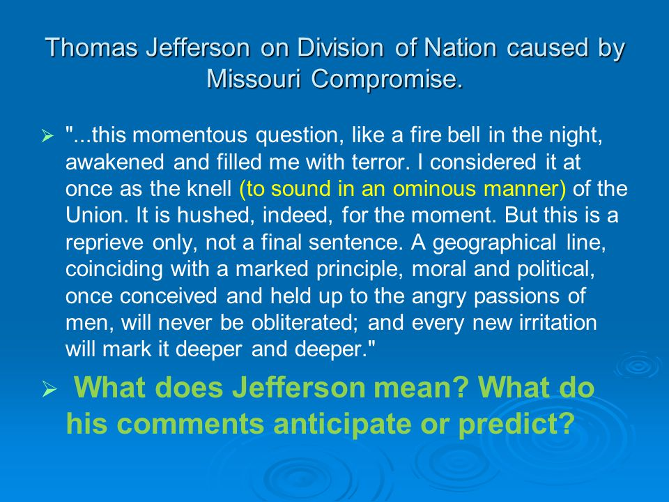 Thomas Jefferson on Division of Nation caused by Missouri Compromise.  