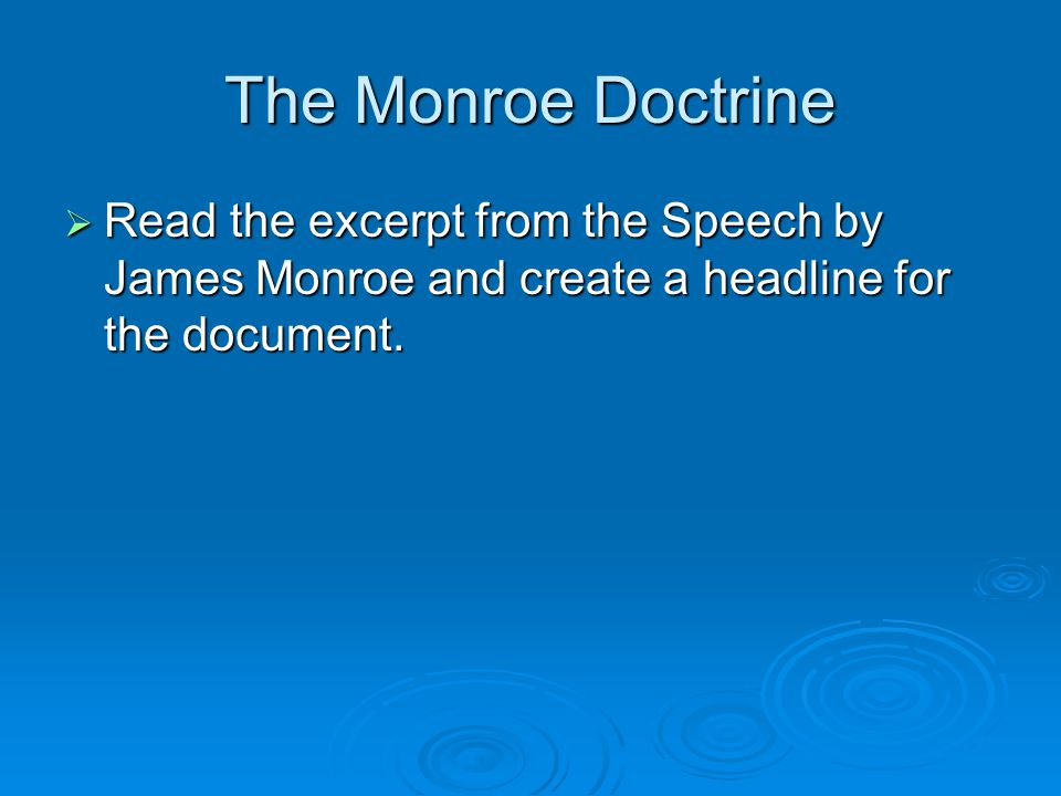 The Monroe Doctrine  Read the excerpt from the Speech by James Monroe and create a headline for the document.