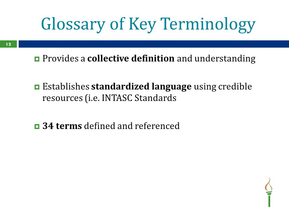 Glossary of Key Terminology  Provides a collective definition and understanding  Establishes standardized language using credible resources (i.e.