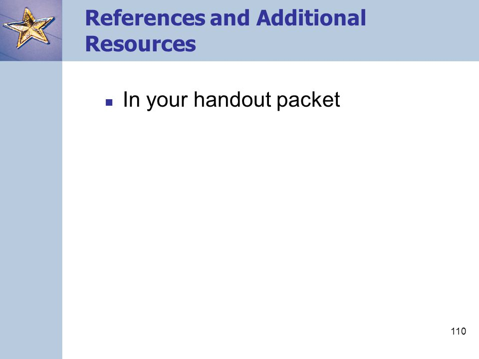 110 References and Additional Resources In your handout packet