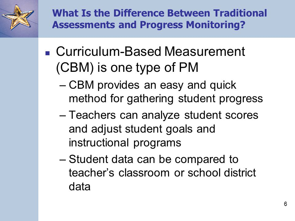 6 What Is the Difference Between Traditional Assessments and Progress Monitoring.