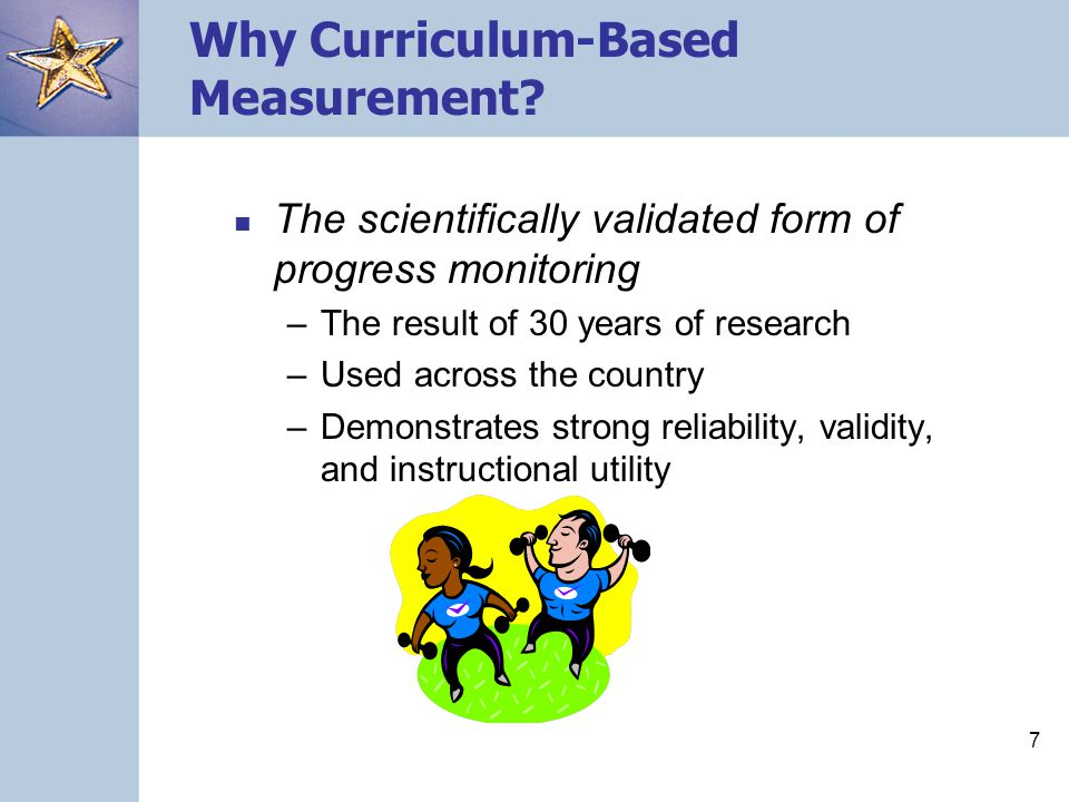 7 Why Curriculum-Based Measurement.