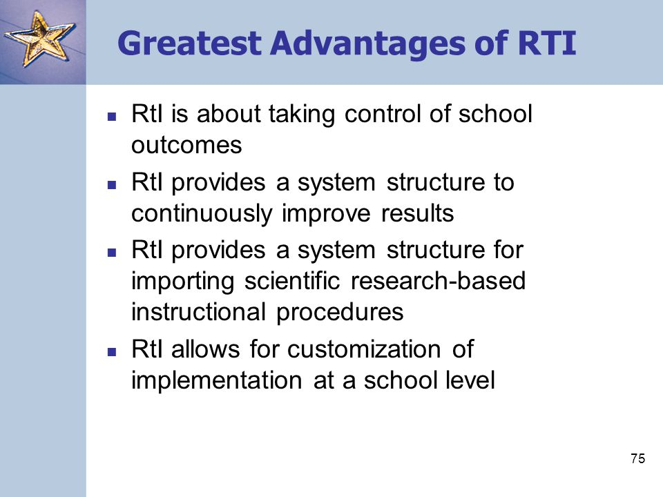 74 Key Points RtI is not about: –Special Education –General Education –Talented and Gifted Education –Compensatory Education RtI is about EVERY EDUCATION RtI is fundamentally about improving teaching and learning/matching differentiated instruction with student needs