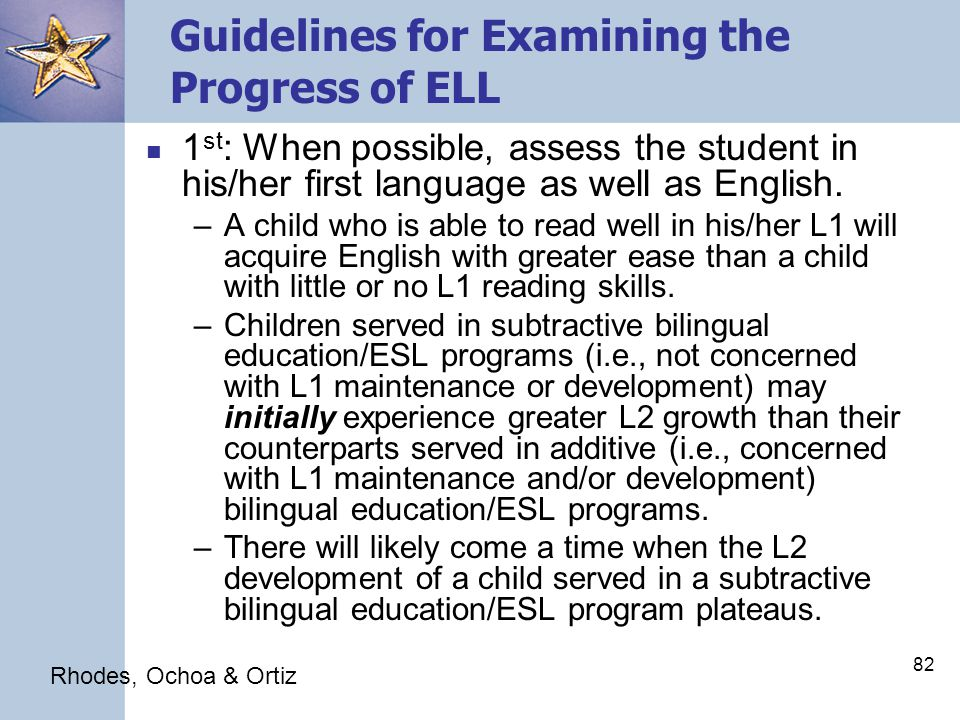81 Guiding Principles for Examining the Progress of ELL When there is little or no instructional match, the teacher will have to adapt his/her instruction to meet the unique needs of ELL.