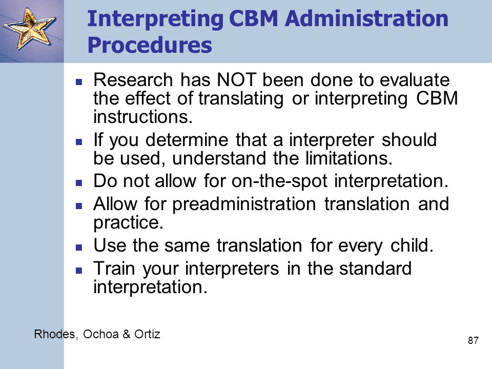 87 Interpreting CBM Administration Procedures Research has NOT been done to evaluate the effect of translating or interpreting CBM instructions.