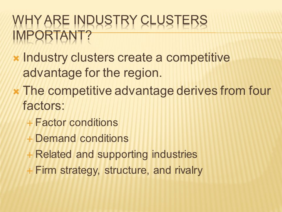  Industry clusters create a competitive advantage for the region.