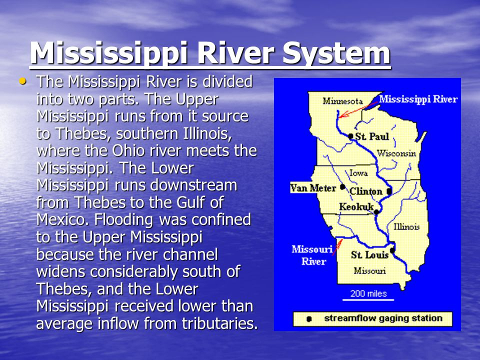Mississippi River System The Mississippi River is divided into two parts. The Upper Mississippi runs from it source to Thebes, southern Illinois, wher