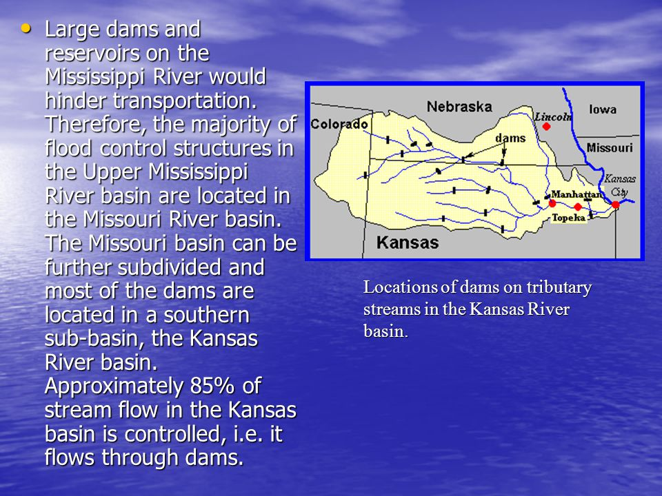 Large dams and reservoirs on the Mississippi River would hinder transportation. Therefore, the majority of flood control structures in the Upper Missi