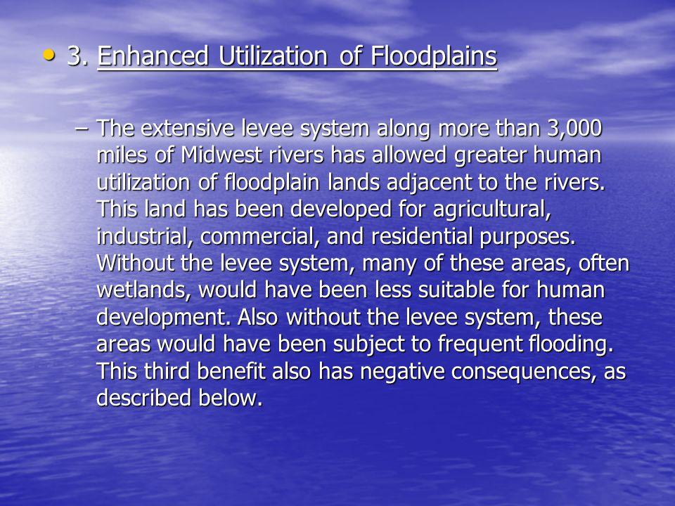 3. Enhanced Utilization of Floodplains 3. Enhanced Utilization of Floodplains –The extensive levee system along more than 3,000 miles of Midwest river