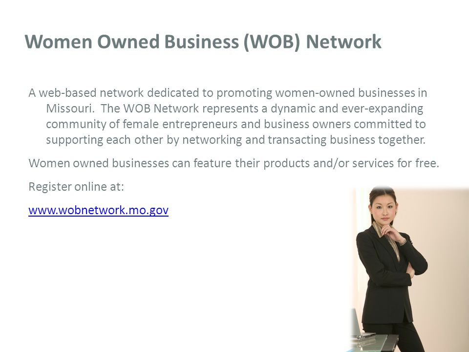 Women Owned Business (WOB) Network A web-based network dedicated to promoting women-owned businesses in Missouri.