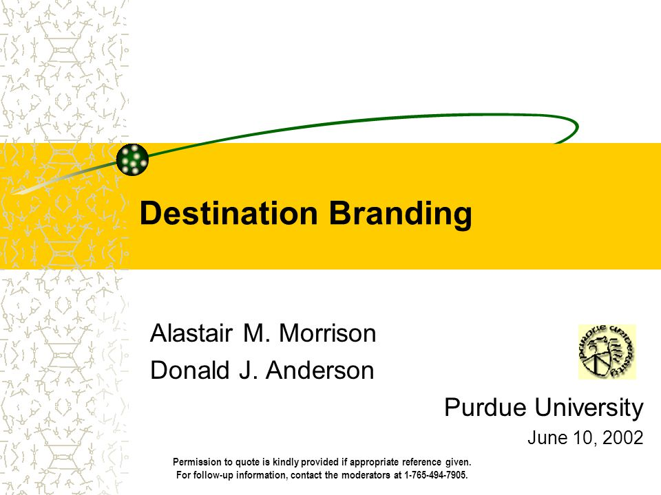 Destination Branding Alastair M. Morrison Donald J. Anderson Purdue University June 10, 2002 Permission to quote is kindly provided if appropriate ref