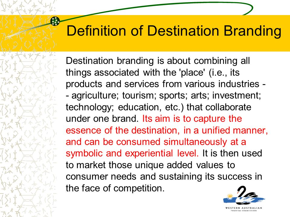 Definition of Destination Branding Destination branding is about combining all things associated with the 'place' (i.e., its products and services fro