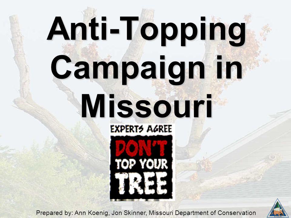 Prepared by: Ann Koenig, Jon Skinner, Missouri Department of Conservation Anti-Topping Campaign in Missouri
