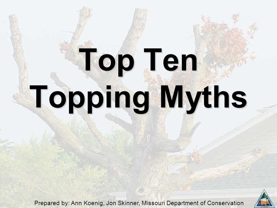 Prepared by: Ann Koenig, Jon Skinner, Missouri Department of Conservation Top Ten Topping Myths