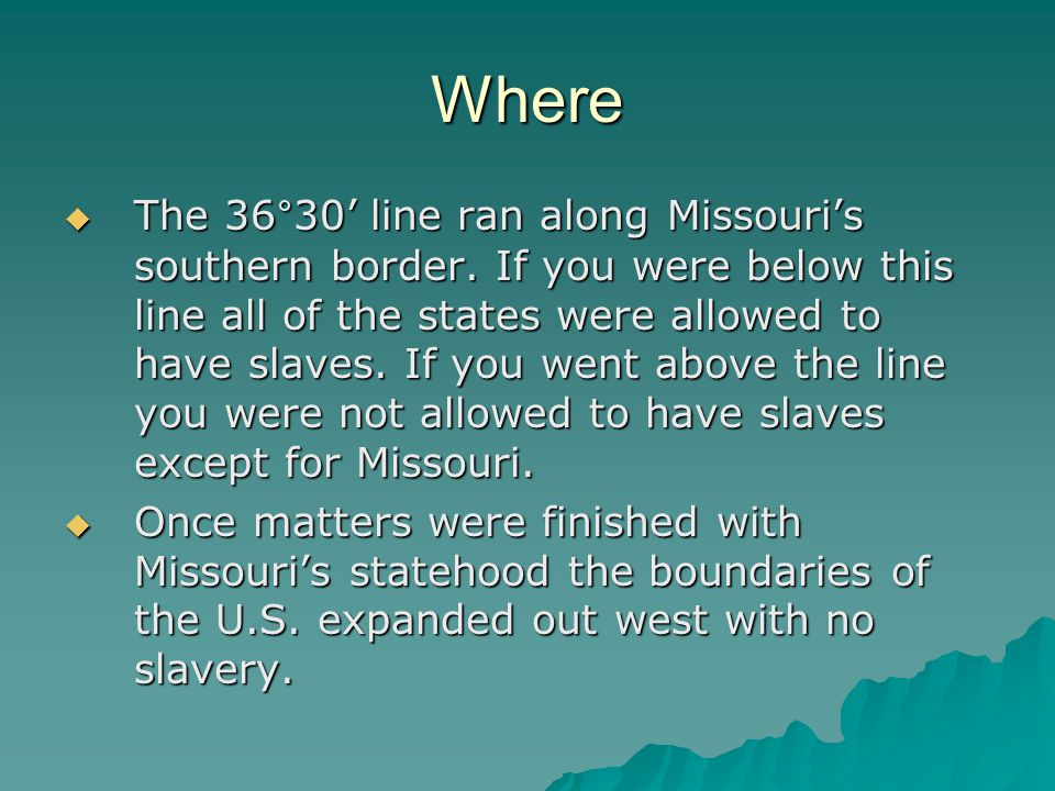 Where  The 36°30' line ran along Missouri's southern border.