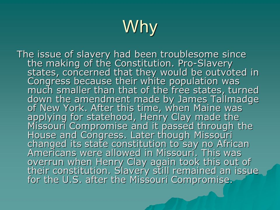 Why The issue of slavery had been troublesome since the making of the Constitution.